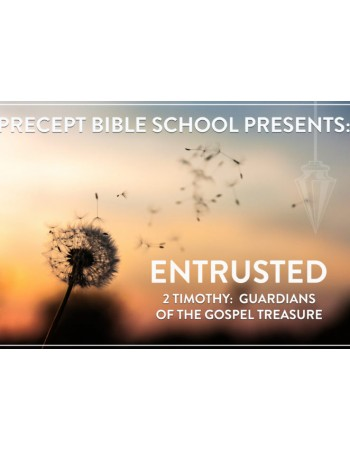 Precept Bible School - ENTRUSTED - 2 Timothy - March 2020 £60