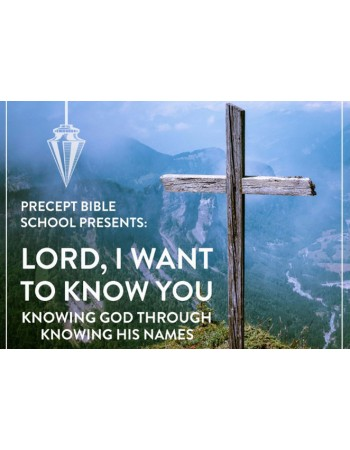 Precept Bible School - KNOWING GOD -  Lord I Want to Know You - 22 to 24 Mar 19