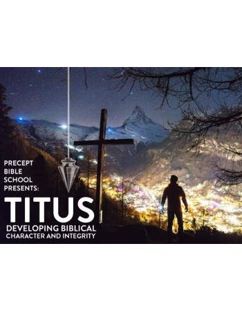 Precept Bible School - CHARACTER - Titus - Dates to be announced