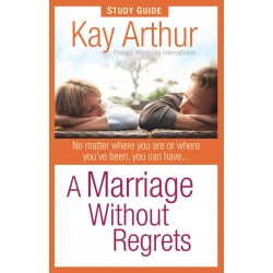 Topical Studies & Teaching - A Marriage Without Regrets: Study Guide