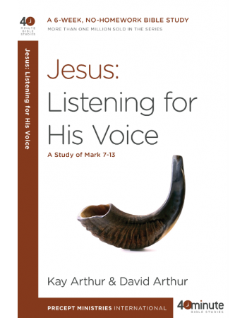 40 Minute - Jesus: Listening For His Voice (A study of Mark chapters 7-13)